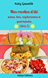 Mes recettes d'été saines, bios, végétariennes et gourmandes (Série 2) (Les Gourmandes Astucieuses t. 11)...