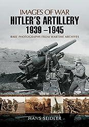 Hitler's Artillery 1939 - 1945: Images of War