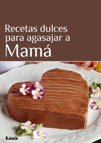 Recetas dulces para agasajar a Mamá por Maria Nuñez Quesada
