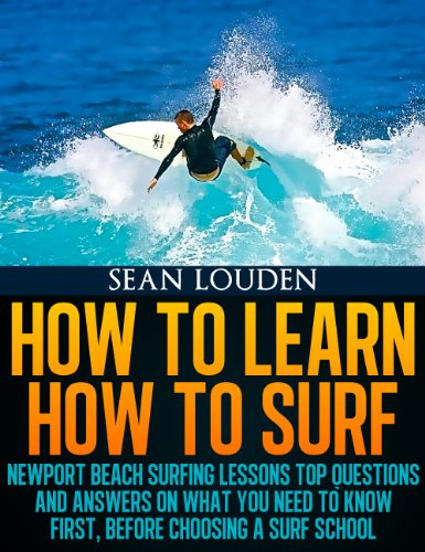 How To Learn How To Surf - Newport Beach Surfing Lessons Top Questions & Answers on What You Need To Know First, Before Choosing a Surf School (English Edition) por Sean Louden