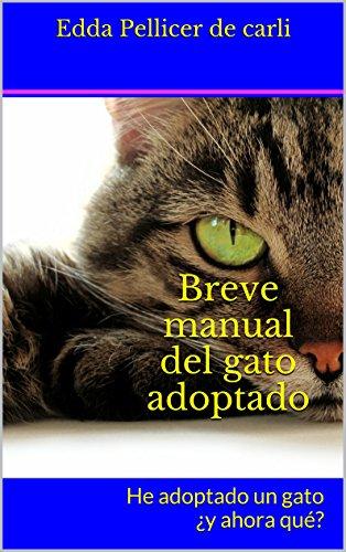 Breve manual del gato adoptado: He adoptado un gato ¿y ahora qué? por Edda Pellicer