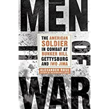 Men of War: The American Soldier in Combat at Bunker Hill, Gettysburg, and Iwo Jima by Alexander Rose (2015-06-09)