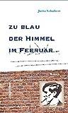 Zu blau der Himmel im Februar: Roman über Alexander Schmorell und die Weiße Rose