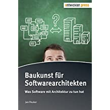 Baukunst für Softwarearchitekten. Was Software mit Architektur zu tun hat