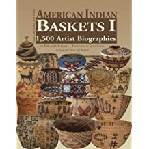 American Indian Baskets I: 1,500 Artist Biographies (American Indian Art (Numbered))