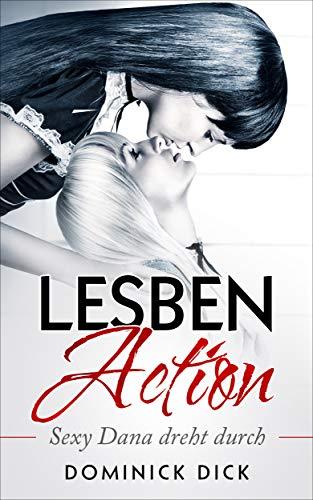 Lesben Action: Sexy Dana dreht durch