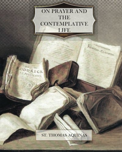 On Prayer and the Contemplative Life by St. Thomas Aquinas (2012-01-23)