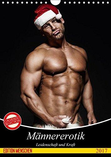 Männererotik. Leidenschaft und Kraft (Wandkalender 2017 DIN A4 hoch): Stilvolle Männererotik und starke Muskeln für schöne Momente (Monatskalender, 14 Seiten ) (CALVENDO Menschen)
