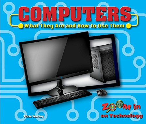 Computers: What They Are and How to Use Them (Zoom in on Technology)