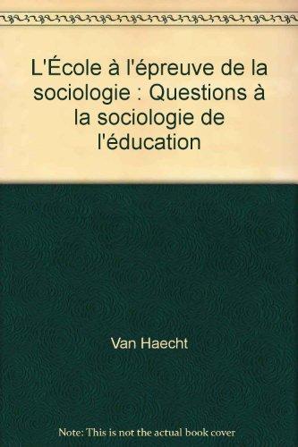 L'École à l'épreuve de la sociologie : Questions à la sociologie de l'éducation