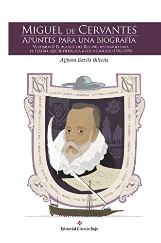 MIGUEL DE CERVANTES. APUNTES PARA UNA BIOGRAFÍA. VOLUMEN II. EL AGENTE DEL REY, PREDESTINADO PARA EL TEATRO QUE SE DEDICABA A LOS NEGOCIOS (1586-1595) ... CERVANTES. APUNTES PARA UNA BIOGRAFIA n 2)