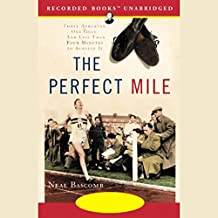 The Perfect Mile: Three Athletes. One Goal. And Less Than Four Minutes to Achieve It