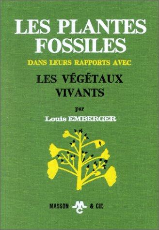 Les plantes fossiles dans leurs rapports avec les végétaux vivants. Elément paleobotannique par Emberger