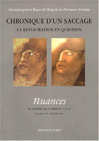 Chronique d'un saccage : La restauration en question. Nuances, bulletins de l'ARIPA, numéro 1 à 19 : juillet 1993 - février 1999 par Collectif