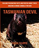 Tasmanian Devil: Fun and Fascinating Facts and Photos about These Amazing & Unique Animals for Kids