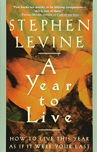 A Year to Live: How to Live This Year as If It Were Your Last por Stephen Levine