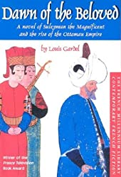 Dawn of the Beloved: A Novel of Suleyman the Magnificent and the Rise of the Ottoman Empire