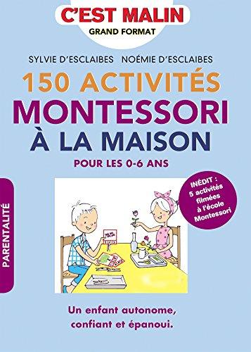 150 activités Montessori à la maison, c'est malin: Pour les 0-6 ans, Un enfant autonome, confiant et épanoui. INÉDIT : 5 activités filmées à l'école Montessori par Sylvie d'Esclaibes