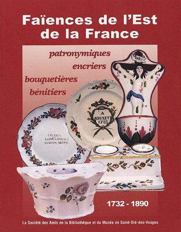 Faïences de l'Est de la France, 1732-1890 : Patronymiques, encriers, bouquetières, bénitiers