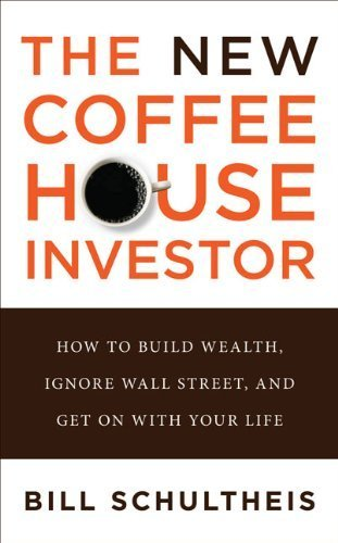 The New Coffeehouse Investor: How to Build Wealth, Ignore Wall Street, and Get on with Your Life by Schultheis, Bill (2009) Hardcover