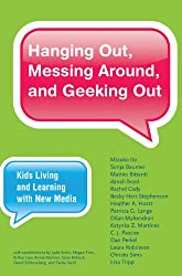 Hanging Out, Messing Around, and Geeking Out (John D. and Catherine T. MacArthur Foundation Series on Digital Media and Learning)