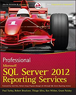 Professional Microsoft SQL Server 2012 Reporting Services by [Turley, Paul, Bruckner, Robert M., Silva, Thiago, Withee, Ken, Paisley, Grant]