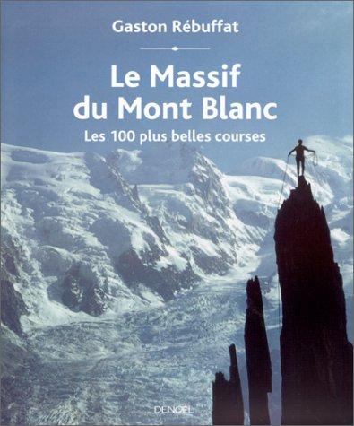 Le Massif du Mont Blanc : Les 100 plus belles courses par Gaston Rébuffat