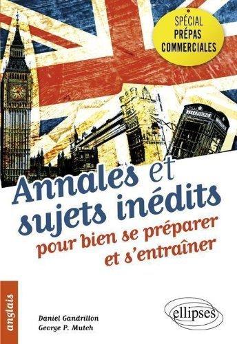Anglais Spécial Prépas Commerciales Annales & Sujets Inédits pour bien se Préparer & s'Entrainer de Georges Mutch (20 septembre 2011) Broché