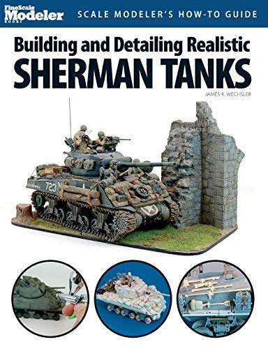 Building and Detailing Realistic Sherman Tanks (Finescale Modeler Books) por Jim Wechsler