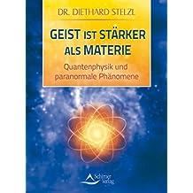 Geist ist stärker als Materie: Quantenphysik und paranormale Phänomene