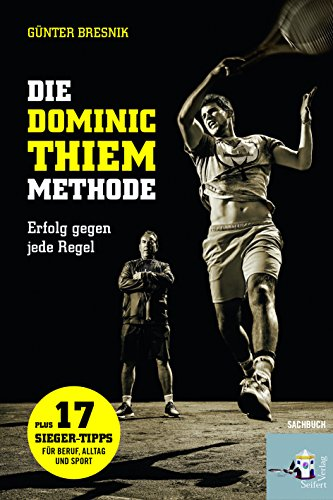 Die Dominic-Thiem-Methode: Erfolg gegen jede Regel