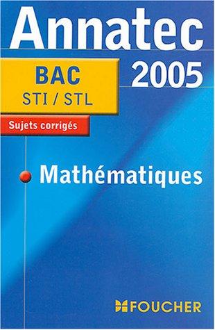 Annatec Foucher : Mathématiques, Bac STI, STL