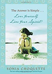 The Answer is Simple...Love Yourself, Live Your Spirit! by Sonia Choquette (2008-09-01)