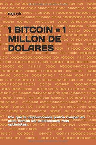 1 BITCOIN = 1 MILLON DE DOLARES: Por qué la criptomoneda podría romper en poco tiempo las predicciones más optimistas.