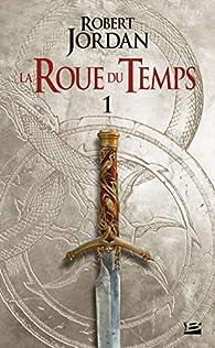 La roue du temps - Bragelonne, tome 1 : L'oeil du monde (1/2) par Robert Jordan
