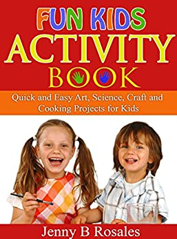 Fun Kids Activity Book: Quick and Easy Art, Science, Craft