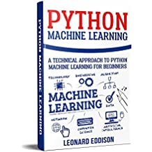 Python Machine Learning: A Technical Approach To Python Machine Learning For Beginners (English Edition)