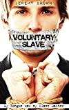 Voluntary Slave: My tongue was my slave master by Jeremy Brown