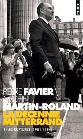 La Décennie Mitterrand. Les Ruptures (1981-1984) (1)