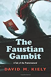 The Faustian Gambit: A Tale of the Praeternatural by David M. Kiely (2015-05-10)