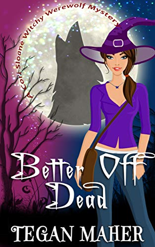 Better Off Dead (Cori Sloane Witchy Werewolf Mysteries Book 4) (English Edition)