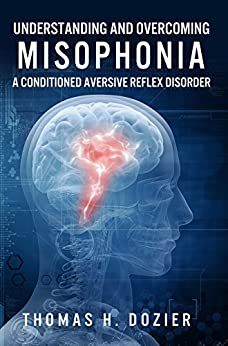 Understanding and Overcoming Misophonia: A Conditioned Aversive Reflex Disorder (English Edition) von [Dozier, Thomas]
