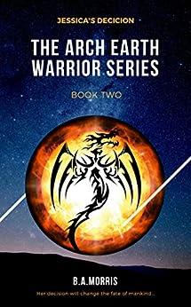 Descargar Libro Kindle Jessica's Decision (The Arch Earth Warrior Series Book 2) It Epub
