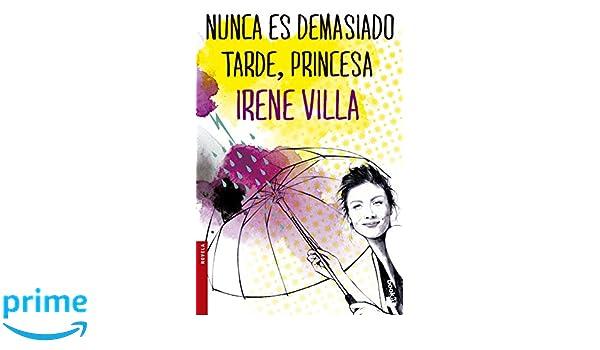 Nunca Es Demasiado Tarde Princesa Amazon Co Uk Irene Villa
