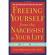 Freeing Yourself from the Narcissist in Your Life: At Home, at Work, with Friends