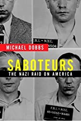 Saboteurs: The Nazi Raid on America by Michael Dobbs (2004-02-10)