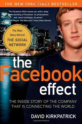 The Facebook Effect: The Inside Story of the Company That Is Connecting the World by Kirkpatrick, David (2011) Paperback