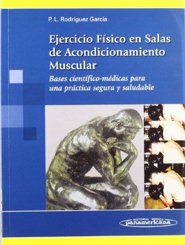 Ejercicio Físico en Salas de Acondicionamiento Muscular: Bases científico-médicas para una práctica segura y saludable por Pedro Luis Rodríguez García