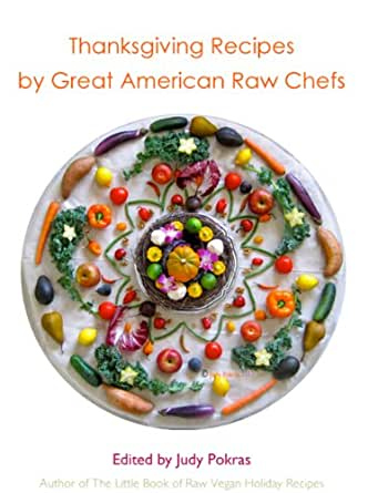 Thanksgiving Recipes By Great American Raw Vegan Chefs Ebook Pokras Judy Pokras Judy Amazon In Kindle Store