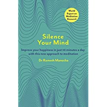 Silence Your Mind: Improve Your Happiness in  Just 10 Minutes a Day With This New Approach to Meditation (English Edition)